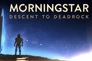 Morningstar: Descent to Deadrock game preview